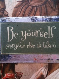 Be yourself and what you create will be unique!