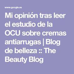 Mi opinión tras leer el estudio de la OCU sobre cremas antiarrugas | Blog de belleza :: The Beauty Blog
