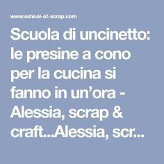 Scuola di uncinetto: le presine a cono per la cucina si fanno in un'ora - Alessia, scrap & craft...Alessia, scrap & craft…