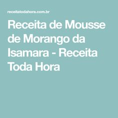 Receita de Mousse de Morango da Isamara - Receita Toda Hora