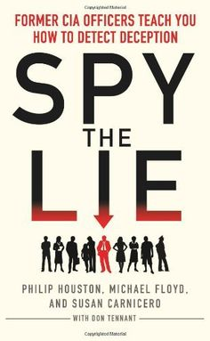 Spy the Lie: Former CIA Officers Teach You How to Detect Deception: How to Spot Deception the CIA Way by Philip Houston, http://www.amazon.co.uk/gp/product/1848314043/ref=cm_sw_r_pi_alp_Vdmrrb0226FFQ