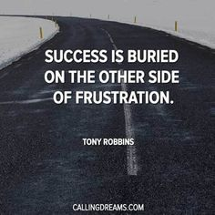 """All successful people learn that success is buried on the other side of frustration."" ~ Tony Robbins #TonyRobbins #TonyRobbinsQuotes"
