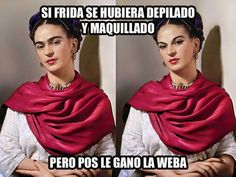 #FrasesDeSeñora si Frida se hubiera...