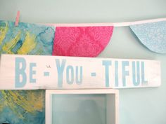 light blue aqua white girls room decor SiGN... Be-You-tiful...love this one too