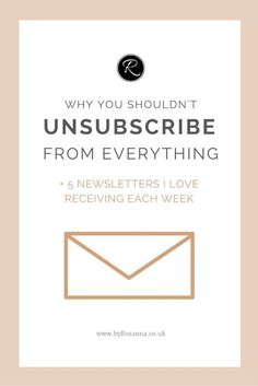 Why you shouldn't unsubscribe from all email campaigns you receive (+ 5 email newsletter you'll love getting in your inbox!)