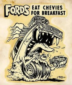 ☮ Art by Ed Roth ~ Rat Fink! ~ ☮レ o √乇 ❥ L❃ve ☮~ღ~*~*✿⊱☮ --- Fords eat Chevys for Breakfast