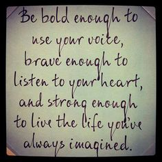 Bold to face life :)