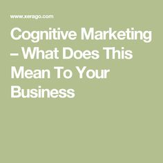 Cognitive Marketing – What Does This Mean To Your Business