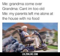 Me: Grandma Come Over... #lol #haha #funny