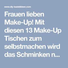 Frauen lieben Make-Up! Mit diesen 13 Make-Up Tischen zum selbstmachen wird das Schminken noch toller!