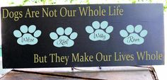"Dogs Are Not Our Whole Life, But They Make Our Lives Whole Personalized Pet Sign 7.5x19"" In Your Choice of Colors Perfect for a Pet Lover"