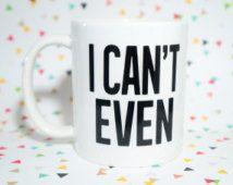 I CAN'T EVEN  Mug / Funny Mug / Funny Gift / Humor Gift / Teen Mug / Pencil Cup / Pen Cup / Brush Holder / I Can't Even Meme Gif