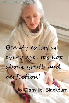 """Beauty exists at every age, It's not about youth and perfection!"" ~Jo Glanville-Blackburn"