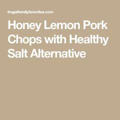 Honey Lemon Pork Chops with Healthy Salt Alternative