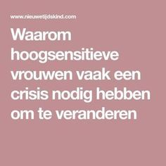 Waarom hoogsensitieve vrouwen vaak een crisis nodig hebben om te veranderen Highly Sensitive Person, Just Be You, Keep In Mind, Healthy Mind, Introvert, Self Help, Cool Words, Feel Good, Burns