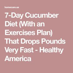 7-Day Cucumber Diet (With an Exercises Plan) That Drops Pounds Very Fast - Healthy America