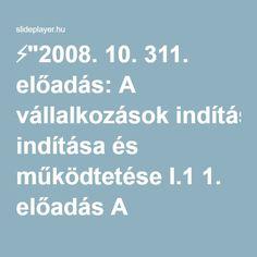 """⚡""""2008. 10. 311. előadás: A vállalkozások indítása és működtetése I.1 1. előadás A vállalkozások indítása és működtetése Előadó: Dr. Vecsenyi János egyetemi."""" előadása"""