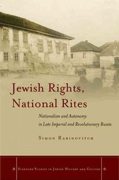 Jewish Rights, National Rites: Nationalism and Autonomy in Late Imperial and Revolutionary Russia