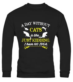 """# A Day Without Cats Is Like Kidding Cat T-Shirt .  Special Offer, not available in shops      Comes in a variety of styles and colours      Buy yours now before it is too late!      Secured payment via Visa / Mastercard / Amex / PayPal      How to place an order            Choose the model from the drop-down menu      Click on """"Buy it now""""      Choose the size and the quantity      Add your delivery address and bank details      And that's it!      Tags: This cat tee shirt is designed to be…"""