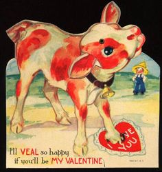 """I'll VEAL so happy if you'll be my Valentine!"" Another vegetarian nightmare. #Vintage #Cards #Hearts #Puns #PoorBabyCow"