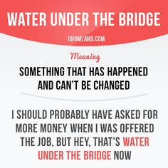 """Water under the bridge"" is said when something has happened and cannot be changed. English Vocabulary Words, English Phrases, Grammar And Vocabulary, English Idioms, English Words, English Lessons, English Grammar, Learn English, Slang English"