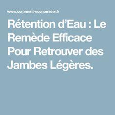 Rétention d'Eau : Le Remède Efficace Pour Retrouver des Jambes Légères.