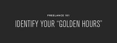 """Freelance 101 :: Identify Your """"Golden Hours"""""""