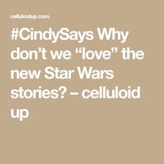"""Why don't we """"love"""" the new Star Wars stories? – celluloid up Dont Love, Star Wars, Stars, Film, Tv, News, Movie, Film Stock, Starwars"""