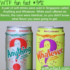 Anything and Whatever soft drinks -WTF fun facts