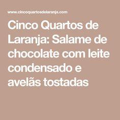 Cinco Quartos de Laranja: Salame de chocolate com leite condensado e avelãs tostadas Tostadas, Food And Drink, Cooking, Condensed Milk, Orange, Bedrooms, Travel, Sweets, Recipes