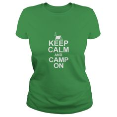 Keep Calm and Camp On T-Shirt available for both men and women in several colors. Hoodie styles as well as other styles of camping t-shirts are also available.