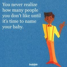 """You never realize how many people you don't like until it's time to name your baby. Funny Parenting Memes, My Stomach Hurts, Say What You Mean, How Many People, You Never, Baby Love, The Funny, True Stories, Best Quotes"