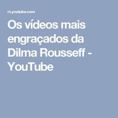 Os vídeos mais engraçados da Dilma Rousseff - YouTube