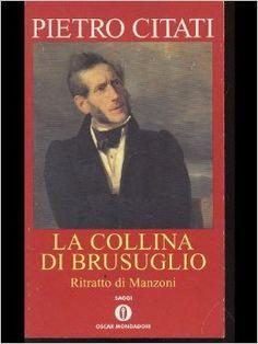 La collina di Brusuglio. Ritratto di manzoni, Pietro Citati (Mondadori, 1997)
