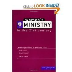 Women's Ministry In The 21st Century: The Encyclopedia of Practical Ideas - another terrific resource :)