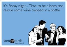 Its Friday night... Time to be a hero and rescue some wine trapped in a bottle. for @Alicia Straka
