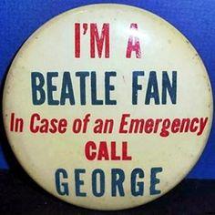I'm a Beatle Fan - In case of Emergency, call GEORGE! Pin