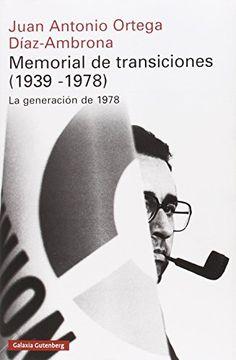 Memorial de transiciones (1939-1978) : la generación de 1978 / Juan Antonio Ortega Díaz- Ambrona. Galaxia Gutenberg, 2015