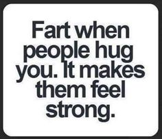 Farts and hugs