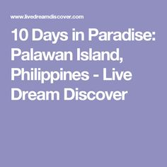 10 Days in Paradise: Palawan Island, Philippines - Live Dream Discover