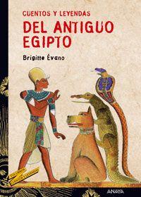 """""""Cuentos y leyendas del Antiguo Egipto"""" de Brigitte Évano. Editorial Anaya."""