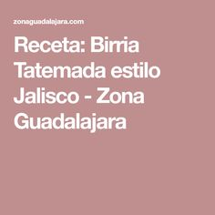 Receta: Birria Tatemada estilo Jalisco - Zona Guadalajara