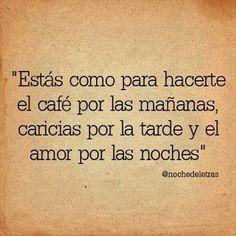 Estás como para hacerte el café por las mañanas, caricias por la tarde y el amor por las noches
