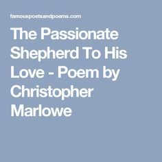 evocative imagery subtle irony and love in christopher marlowes novel the passionate shepherd to his John donne's poem, the bait, is a clever response to the romantic ideas portrayed by both christopher marlowe in the passionate shepard to his love, and sir walter raleigh's the nymph's reply to the shepard.