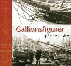 """""""Gallionsfigurer på norske skip"""" av Gøthe Gøthesen"""