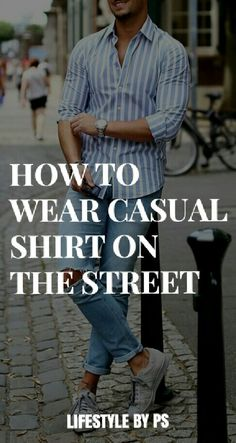 Love wearing casual Shirts? Learn how to get it right.