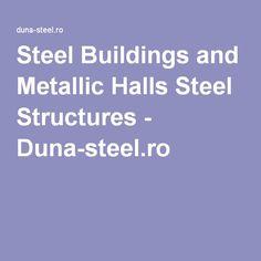 Steel Buildings and Metallic Halls Steel Structures - Duna-steel. Steel Buildings, Steel Structure, Metallic, Dune, Steel Frame, General Steel Buildings