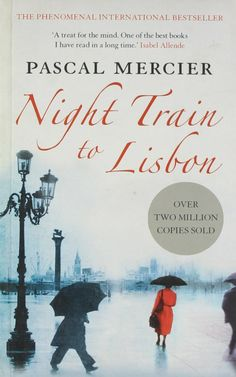 Pascal Mercier - Night Train to Lisbon Wonderful book!!