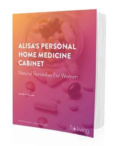 Alisas personal home medicine cabinet natural remedies for women/