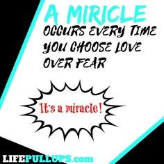 Its a miracle!  Choose love